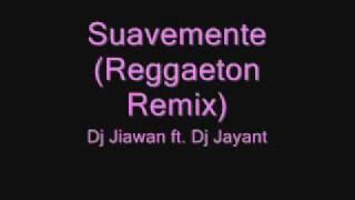 Suavemente (Reggaeton Remix) - Dj Jiawan ft. Dj Jayant