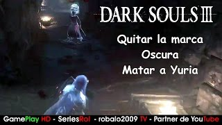 Dark Souls 3 | Quitar marca oscura y matar a Yuria | SeriesRol
