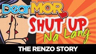 "#DearMOR: ""Shut Up Na Lang"" The Renzo Story 05-18-18"