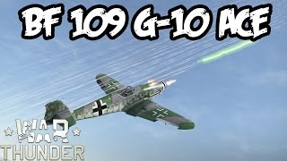 """War Thunder Gameplay - BF 109 G-10 - RB - """"Low Altitude Fighter Ace"""""""