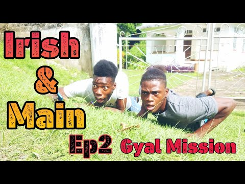 Irish & Main Ep2 Gyal Mission [ Fry Irish Comedy ]