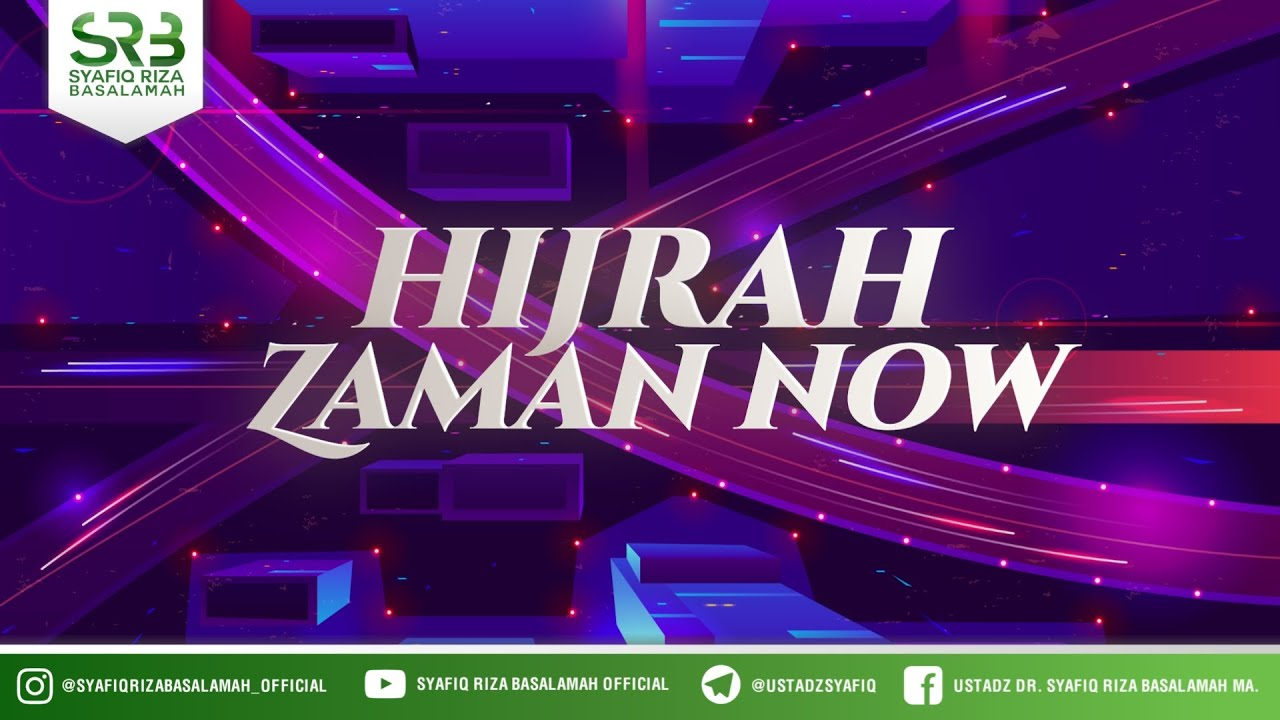 Download Hijrah Zaman Now - Ustadz Dr Syafiq Riza Basalamah, M.A