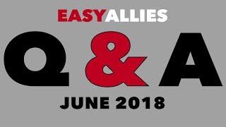 Easy Allies Patron Q&A - June 2018