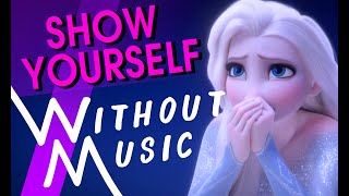 SHOW YOURSELF - Frozen II, Idina Menzel (#WITHOUTMUSIC Parody)