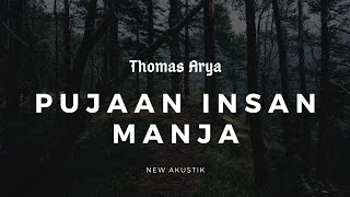 Download PUJAAN INSAN MANJA - THOMAS ARYA ( new acoustic ) Lyric