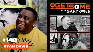 Ryan Davis  |  #GetSome Ep. 148 with Gary Owen