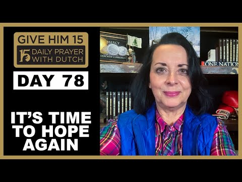 It's Time to Hope Again | Give Him 15: Daily Prayer with Dutch Day 78  (Jan. 23, '21)