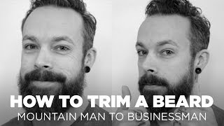 How To Trim a Beard: Mountain Man to Businessman Beard
