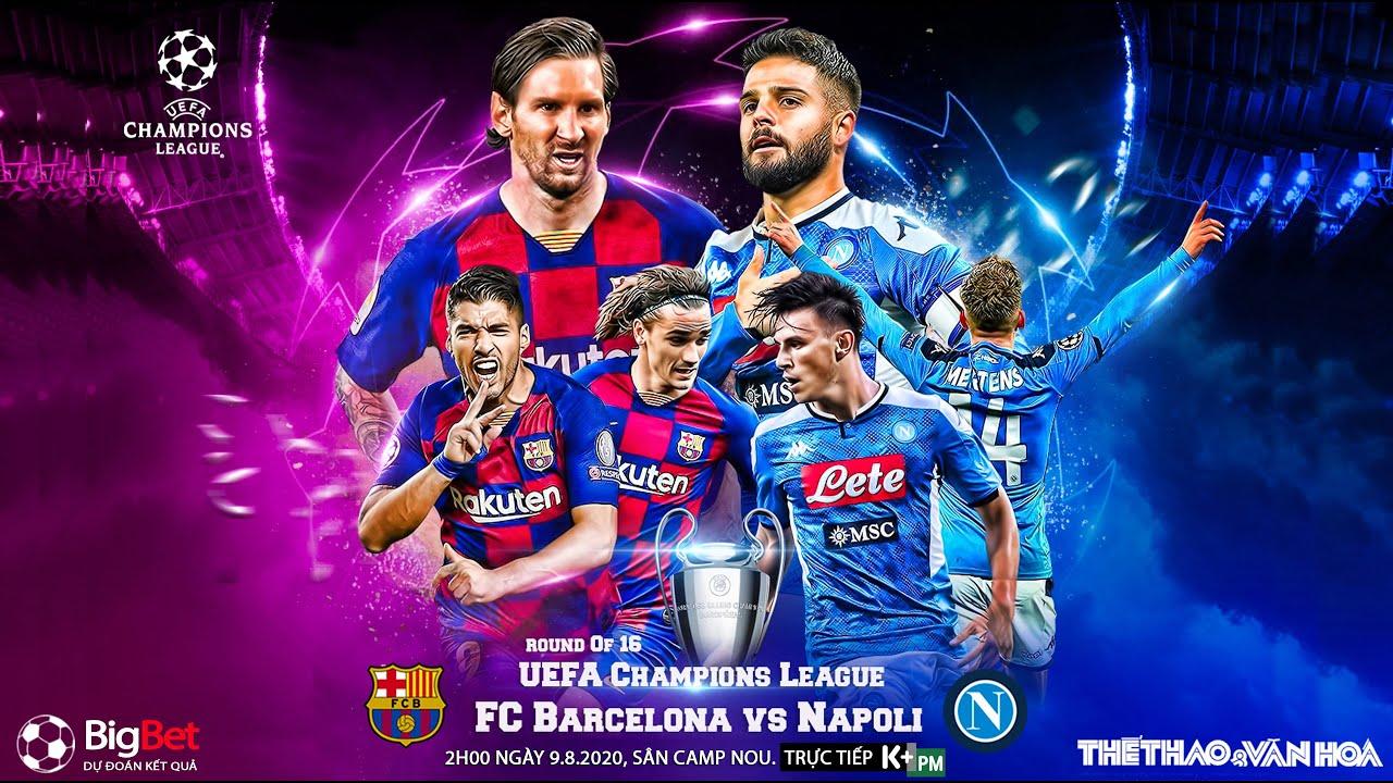 NHẬN ĐỊNH Barcelona - Napoli (2h00 ngày 9/8). Lượt về vòng 16 Champions League. Trực tiếp K+PM