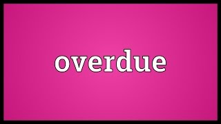 Overdue Meaning