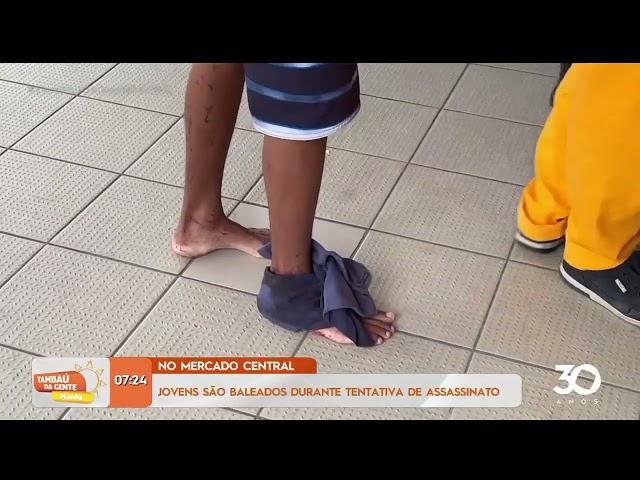 Jovens são baleados durante tentativa de assassinato no Mercado Central- Tambaú da Gente Manhã