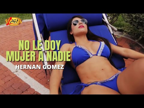 No le doy mujer a nadie - Hernán Gómez.