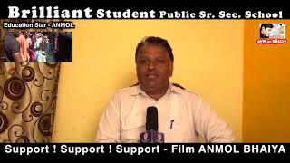 Director   Mr  Raj Kumar Gurjar   Brilliant Student Public Sr  Sec  School   Film   ANMOL BHAIYA