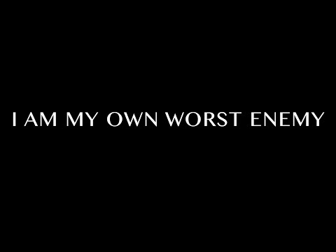 I Am My Own Worst Enemy -2016