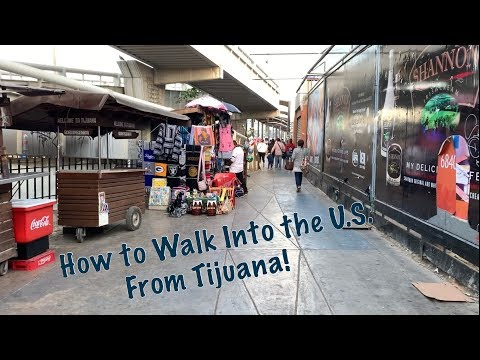 How To Cross Into The U.S. From Tijuana Mexico Using The San Ysidro Border Crossing 2019