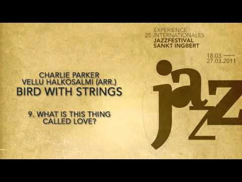 (9/9) What is this thing called love? - Charlie Parker & Vellu Halkosalmi (arr.) - Bird with Strings