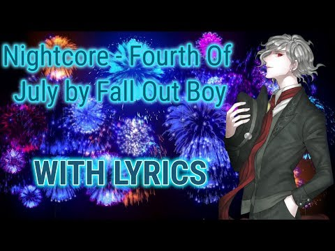 Nightcore: Fourth Of July [Fall Out Boy] (With Lyrics)