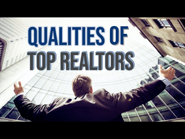 Top Qualities of the Best Real Estate Agents