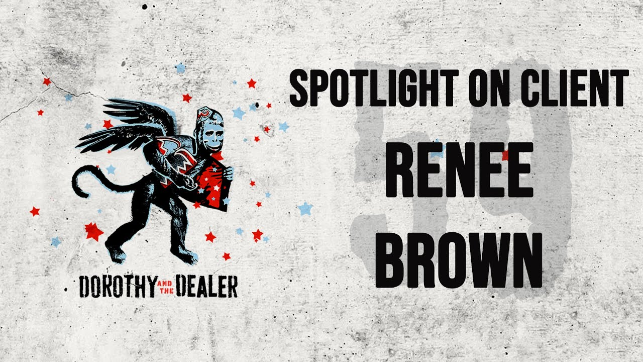 Download Spotlight on Client, Renee Brown - Dorothy and the Dealer - Episode 59