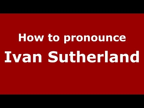 How to pronounce Ivan Sutherland (American English/US) - PronounceNames.com
