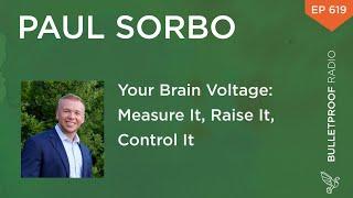 Your Brain Voltage: Measure It, Raise It, Control It - Paul Sorbo