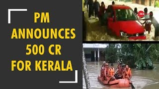 PM Narendra Modi announces 500 crore relief help for Kerala floods
