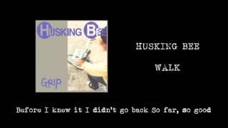HUSKING BEE - WALK