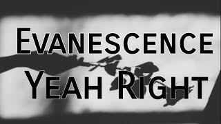 Evanescence - Yeah Right (lyrics)