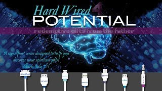"8/11/19 ""Hard Wired Potential"" Part VI, w~Pastor Michael Murray"