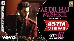 Ae Dil Hai Mushkil Title Track Full Video - Ranbir, Anushka, Aishwarya|Arijit|Pritam