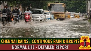 Detailed Report Chennai Rains : Continuous Rain Disrupts Normal Life in City Spl hot tamil video news 01-12-2015