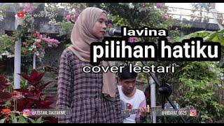 Download LAVINA- PILIHAN HATIKU (LIRIK) COVER AKUSTIK BY LESTARI DAN HIDAYAT