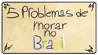 5 PROBLEMAS DE MORAR NO BRASIL
