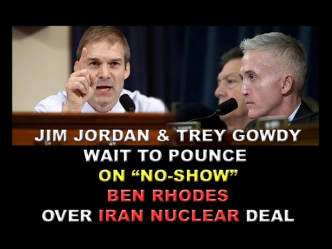 Trey Gowdy and Jim Jordan On Failed Iranian Deal (Obama NSA Ben Rhodes Fails To Appear)