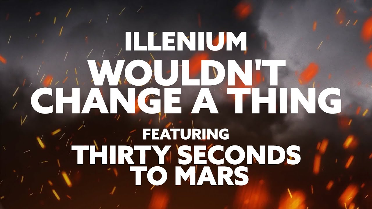 ILLENIUM - Wouldn't Change a Thing (feat. Thirty Seconds to Mars)