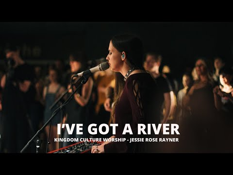 I've Got A River // Jessie-Rose Rayner // Kingdom Culture Worship