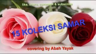 15 KOLEKSI LAGU SAMAR MELAYU DANGDUT covering by Abah Ayak