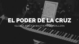 EL PODER DE LA CRUZ - IGLESIA BÍBLICA BAUTISTA CORDILLERA