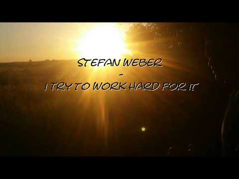 Stefan Weber - I Try To Work Hard For It (Official Lyrics)