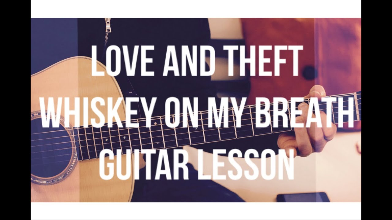 Love And Theft Whiskey On My Breath Guitar Lesson Chords And