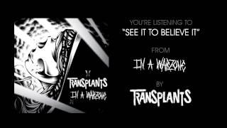 See It To Believe It - Transplants