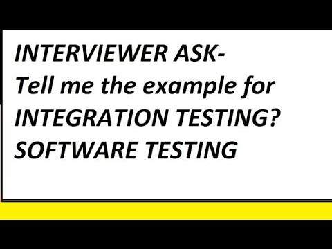 Tell me the example for INTEGRATION TESTING? Interview Questions SOFTWARE TESTING