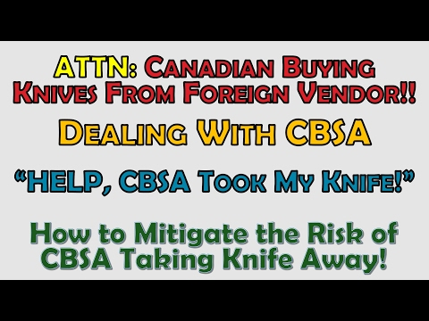 ONLY For CANADIAN Knife Collectors: IMPORT Confiscation Risk Mitigation and Related Info.