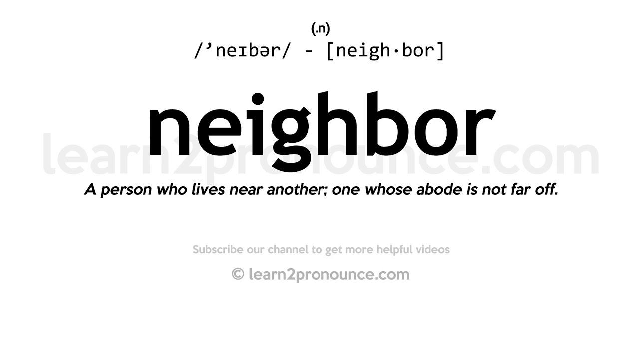 Pronunciation of Neighbor  Definition of Neighbor