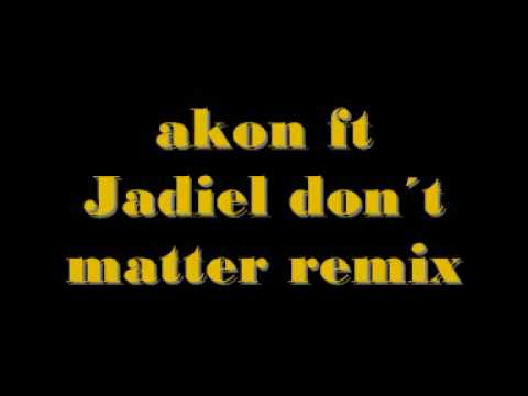 akon ft jadiel dont matter remix