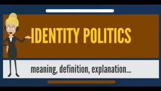 What is IDENTITY POLITICS? What does IDENTITY POLITICS mean? IDENTITY POLITICS meaning