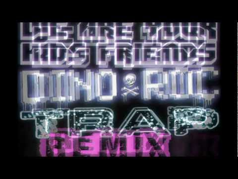 We Are Your Kids Friends Dino Rocs TRAP Remix