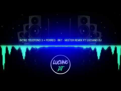 INTRO TELEFONO 3 + PERREO - RKT - LUCIANO DJ FT MISTER REMIX