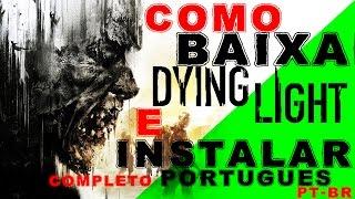 COMO BAIXAR E INSTALAR DYING LIGHT COMPLETO pt-br