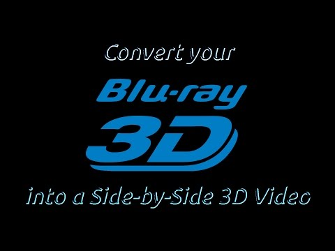 How to create a 3D SBS video from your 3D Bluray